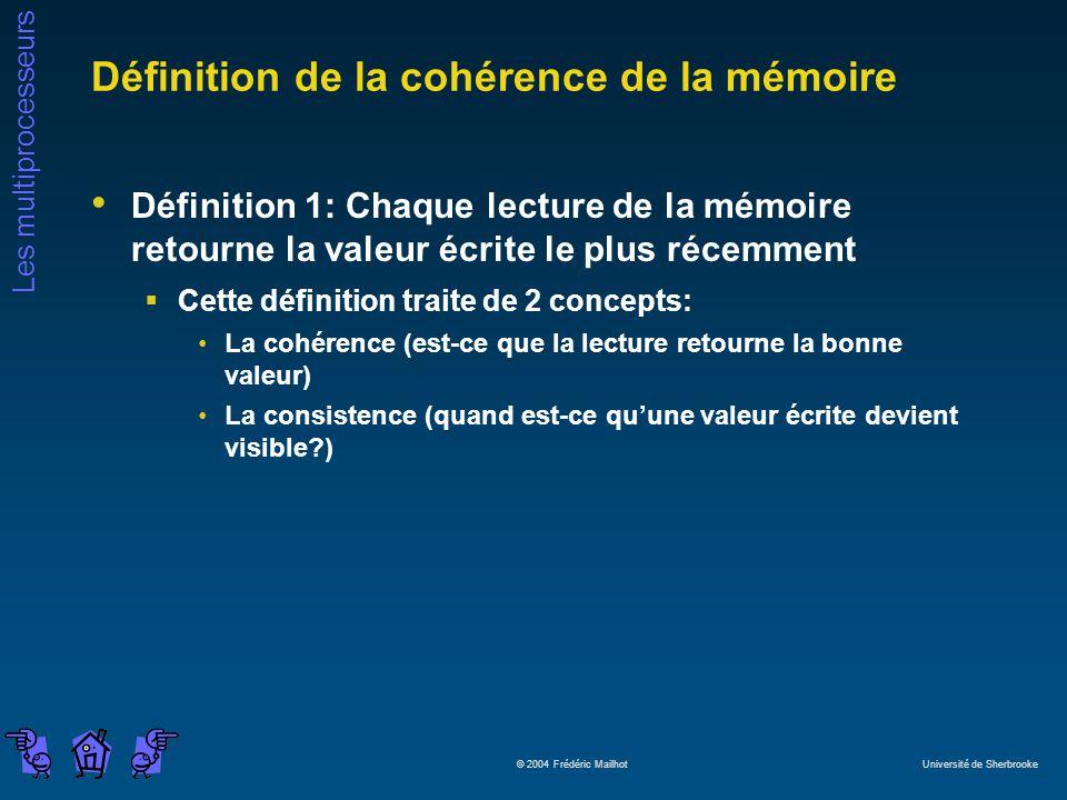 Les multiprocesseurs © 2004 Frédéric Mailhot Université de Sherbrooke Définition de la cohérence de la mémoire Définition 1: Chaque lecture de la mémo