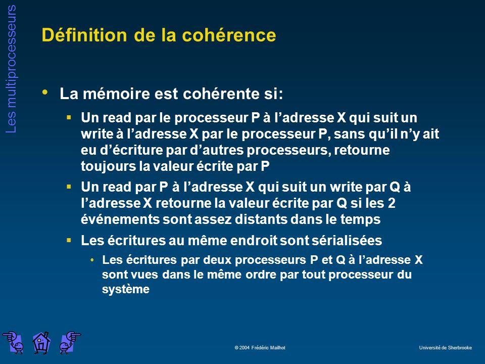 Les multiprocesseurs © 2004 Frédéric Mailhot Université de Sherbrooke Définition de la cohérence La mémoire est cohérente si: Un read par le processeu