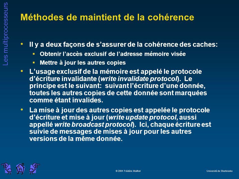 Les multiprocesseurs © 2004 Frédéric Mailhot Université de Sherbrooke Méthodes de maintient de la cohérence Il y a deux façons de sassurer de la cohér
