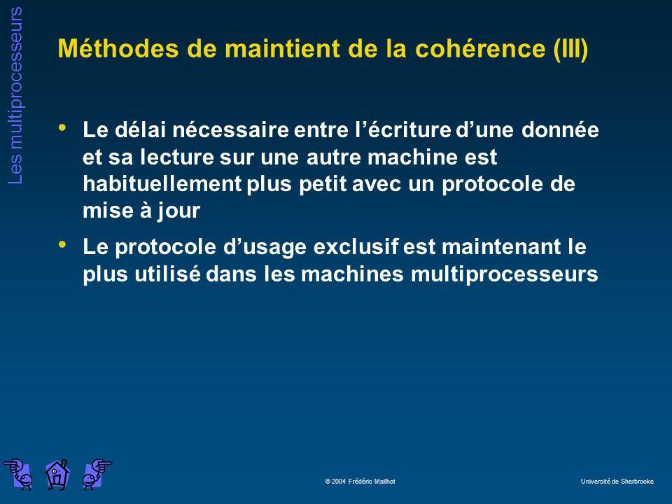 Les multiprocesseurs © 2004 Frédéric Mailhot Université de Sherbrooke Méthodes de maintient de la cohérence (III) Le délai nécessaire entre lécriture dune donnée et sa lecture sur une autre machine est habituellement plus petit avec un protocole de mise à jour Le protocole dusage exclusif est maintenant le plus utilisé dans les machines multiprocesseurs
