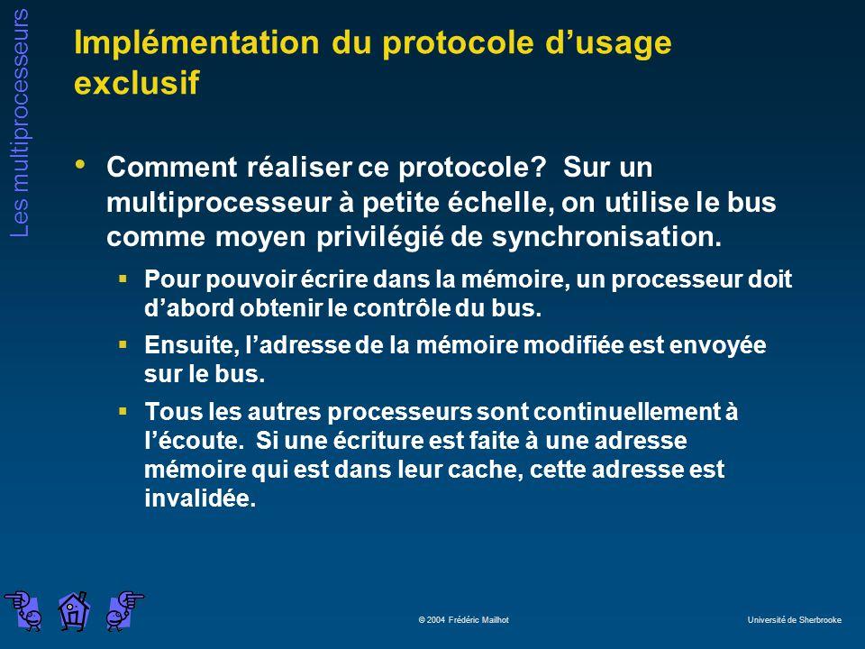 Les multiprocesseurs © 2004 Frédéric Mailhot Université de Sherbrooke Implémentation du protocole dusage exclusif Comment réaliser ce protocole? Sur u