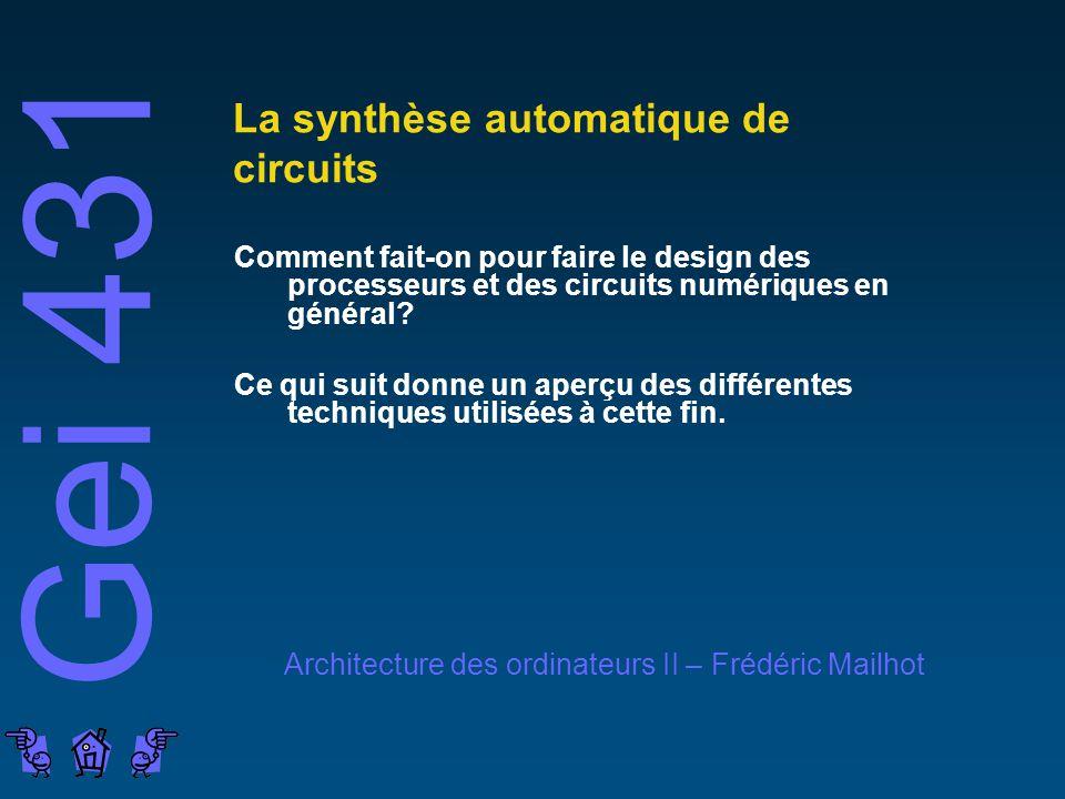Gei 431 Architecture des ordinateurs II – Frédéric Mailhot La synthèse automatique de circuits Comment fait-on pour faire le design des processeurs et