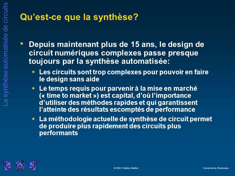 La synthèse automatisée de circuits © 2004 Frédéric Mailhot Université de Sherbrooke Quest-ce que la synthèse? Depuis maintenant plus de 15 ans, le de