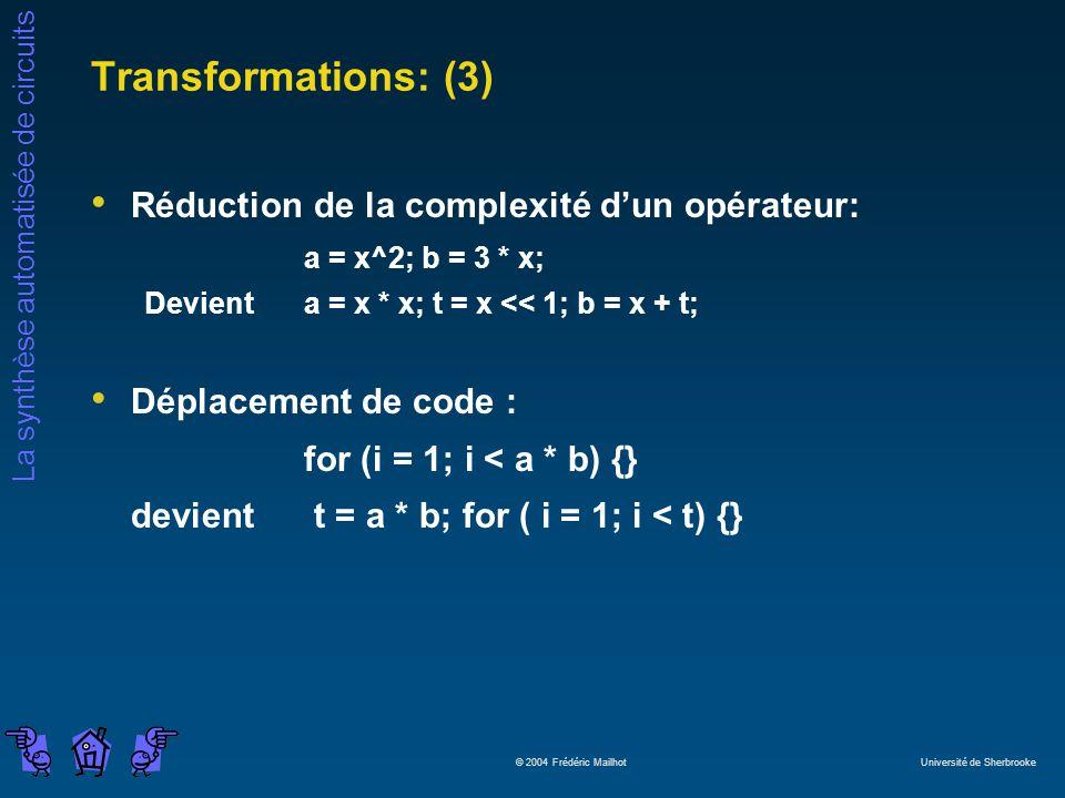 La synthèse automatisée de circuits © 2004 Frédéric Mailhot Université de Sherbrooke Transformations: (3) Réduction de la complexité dun opérateur: a