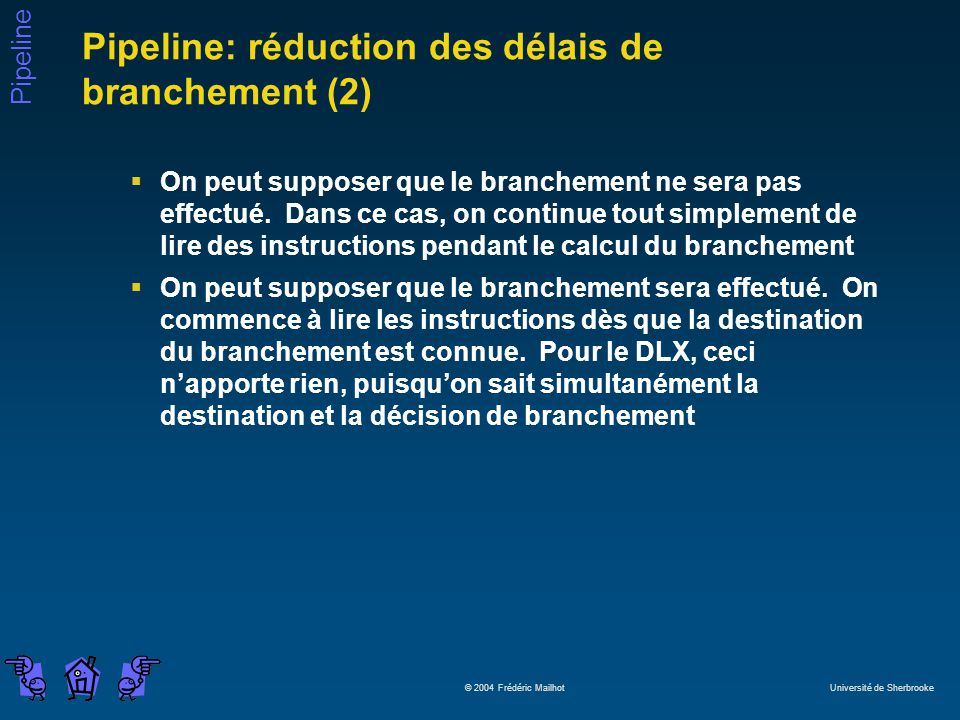 Pipeline © 2004 Frédéric Mailhot Université de Sherbrooke Pipeline: réduction des délais de branchement (2) On peut supposer que le branchement ne sera pas effectué.