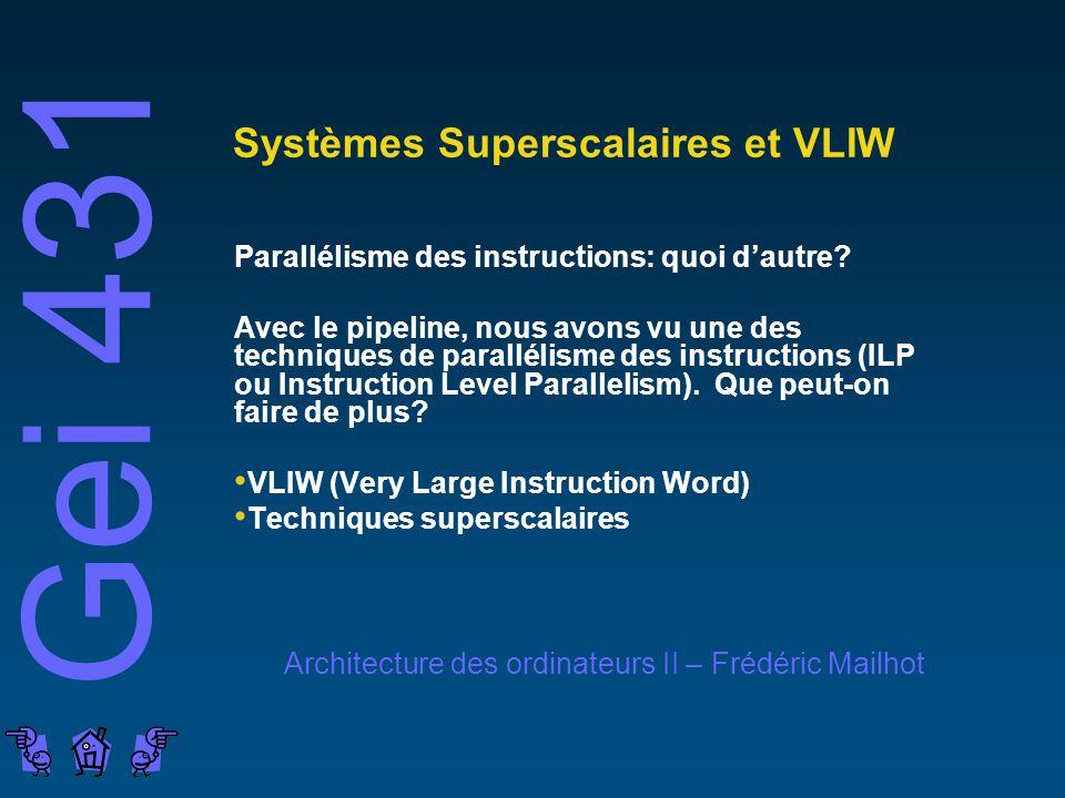 Gei 431 Architecture des ordinateurs II – Frédéric Mailhot Systèmes Superscalaires et VLIW Parallélisme des instructions: quoi dautre.