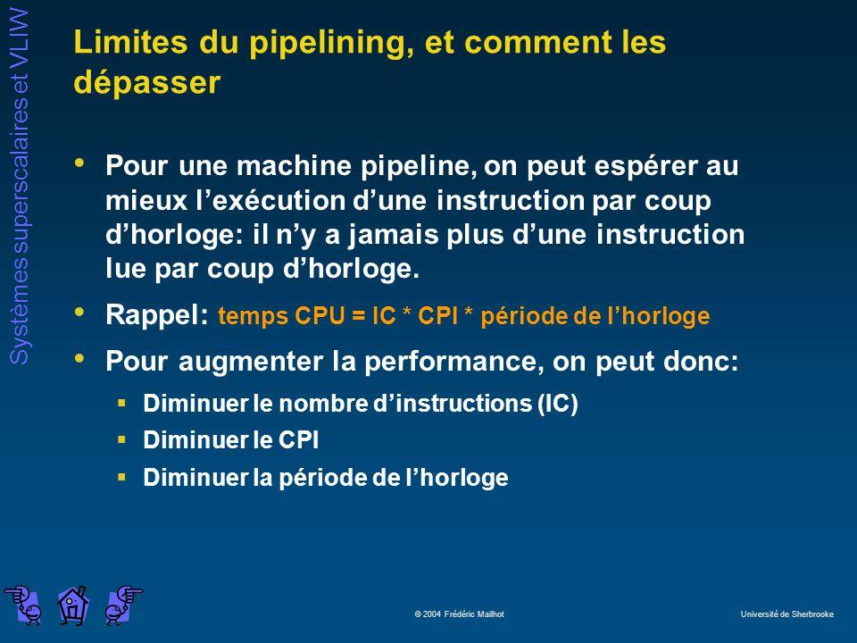 Systèmes superscalaires et VLIW © 2004 Frédéric Mailhot Université de Sherbrooke Limites du pipelining, et comment les dépasser Pour une machine pipel