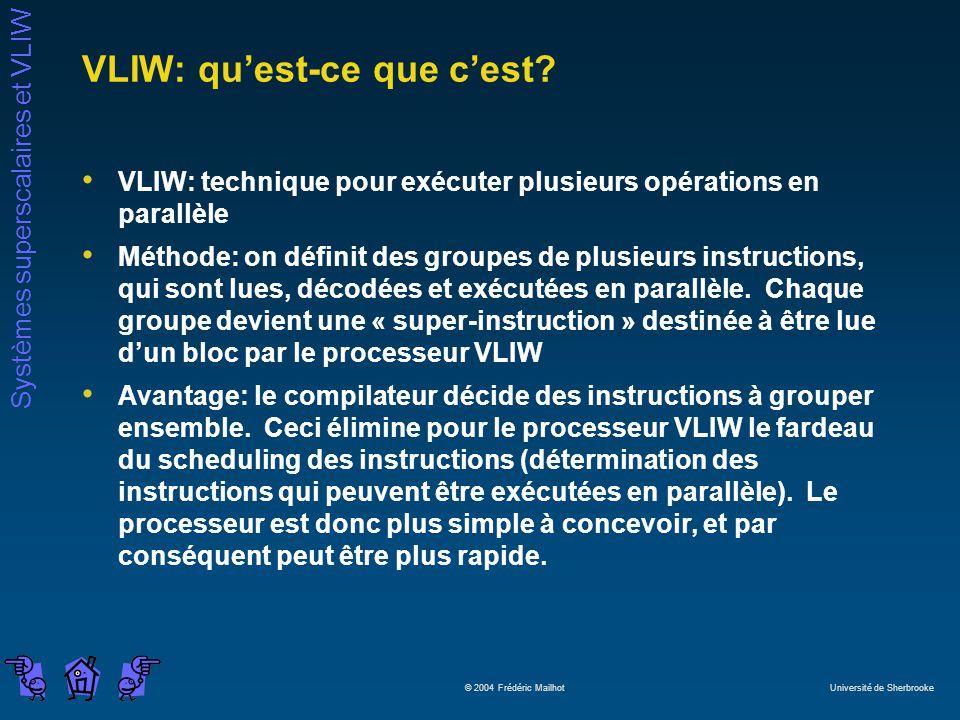 Systèmes superscalaires et VLIW © 2004 Frédéric Mailhot Université de Sherbrooke VLIW: quest-ce que cest? VLIW: technique pour exécuter plusieurs opér