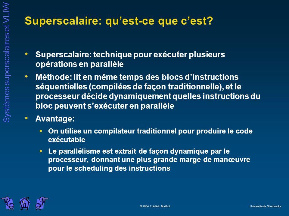 Systèmes superscalaires et VLIW © 2004 Frédéric Mailhot Université de Sherbrooke Superscalaire: quest-ce que cest? Superscalaire: technique pour exécu