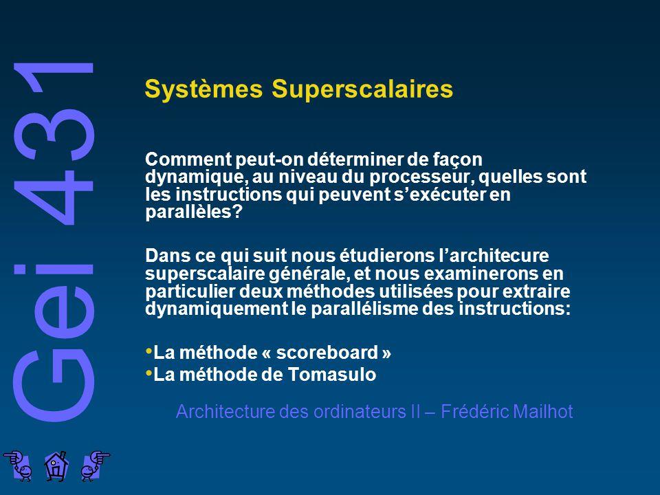 Gei 431 Architecture des ordinateurs II – Frédéric Mailhot Systèmes Superscalaires Comment peut-on déterminer de façon dynamique, au niveau du process