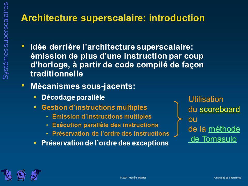 Systèmes superscalaires © 2004 Frédéric Mailhot Université de Sherbrooke Architecture superscalaire: introduction Idée derrière larchitecture supersca