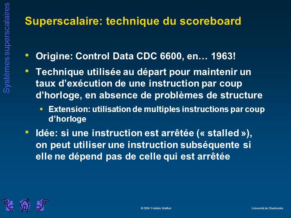 Systèmes superscalaires © 2004 Frédéric Mailhot Université de Sherbrooke Superscalaire: technique du scoreboard Origine: Control Data CDC 6600, en… 19