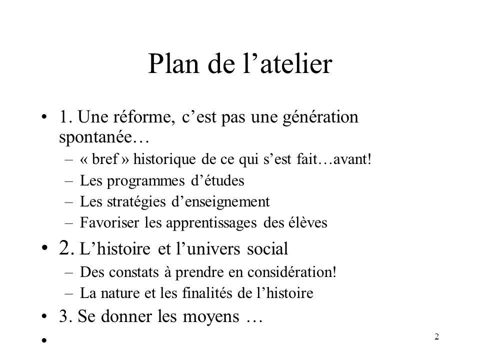 2 Plan de latelier 1. Une réforme, cest pas une génération spontanée… –« bref » historique de ce qui sest fait…avant! –Les programmes détudes –Les str