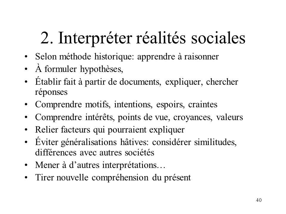 40 2. Interpréter réalités sociales Selon méthode historique: apprendre à raisonner À formuler hypothèses, Établir fait à partir de documents, expliqu