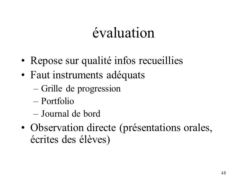 48 évaluation Repose sur qualité infos recueillies Faut instruments adéquats –Grille de progression –Portfolio –Journal de bord Observation directe (p