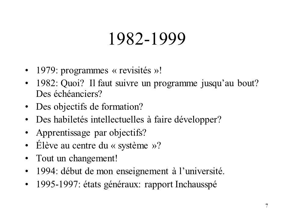 7 1982-1999 1979: programmes « revisités »! 1982: Quoi? Il faut suivre un programme jusquau bout? Des échéanciers? Des objectifs de formation? Des hab