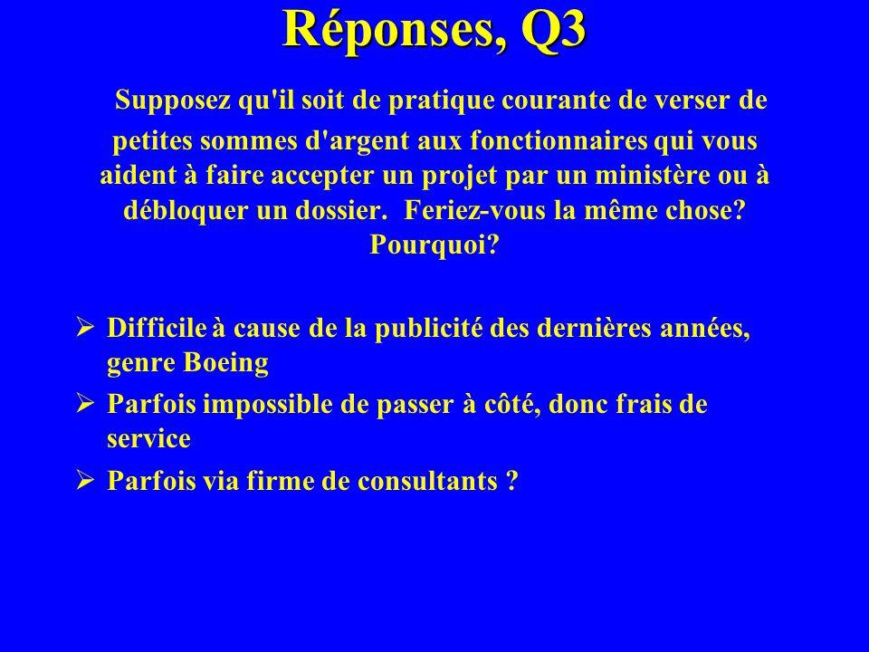 Réponses, Q3 Réponses, Q3 Supposez qu'il soit de pratique courante de verser de petites sommes d'argent aux fonctionnaires qui vous aident à faire acc