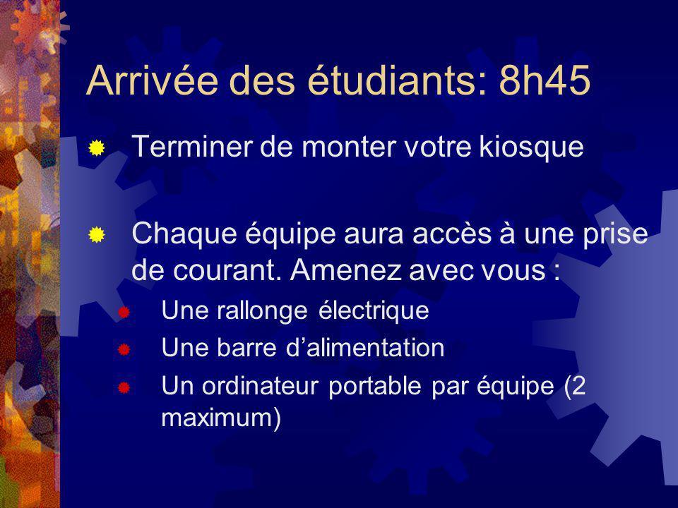 Arrivée des étudiants: 8h45 Terminer de monter votre kiosque Chaque équipe aura accès à une prise de courant. Amenez avec vous : Une rallonge électriq