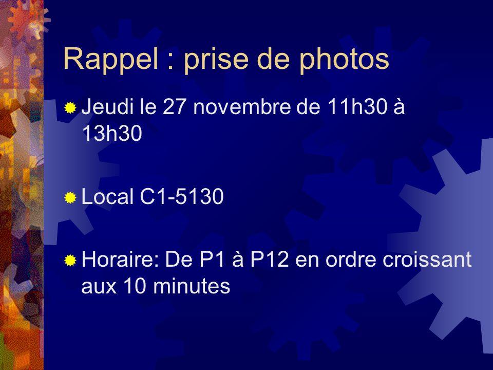 Rappel : prise de photos Jeudi le 27 novembre de 11h30 à 13h30 Local C1-5130 Horaire: De P1 à P12 en ordre croissant aux 10 minutes