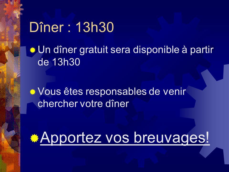 Dîner : 13h30 Un dîner gratuit sera disponible à partir de 13h30 Vous êtes responsables de venir chercher votre dîner Apportez vos breuvages!