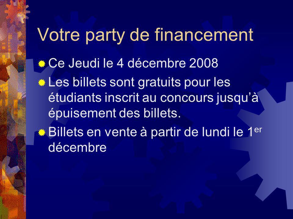 Votre party de financement Ce Jeudi le 4 décembre 2008 Les billets sont gratuits pour les étudiants inscrit au concours jusquà épuisement des billets.