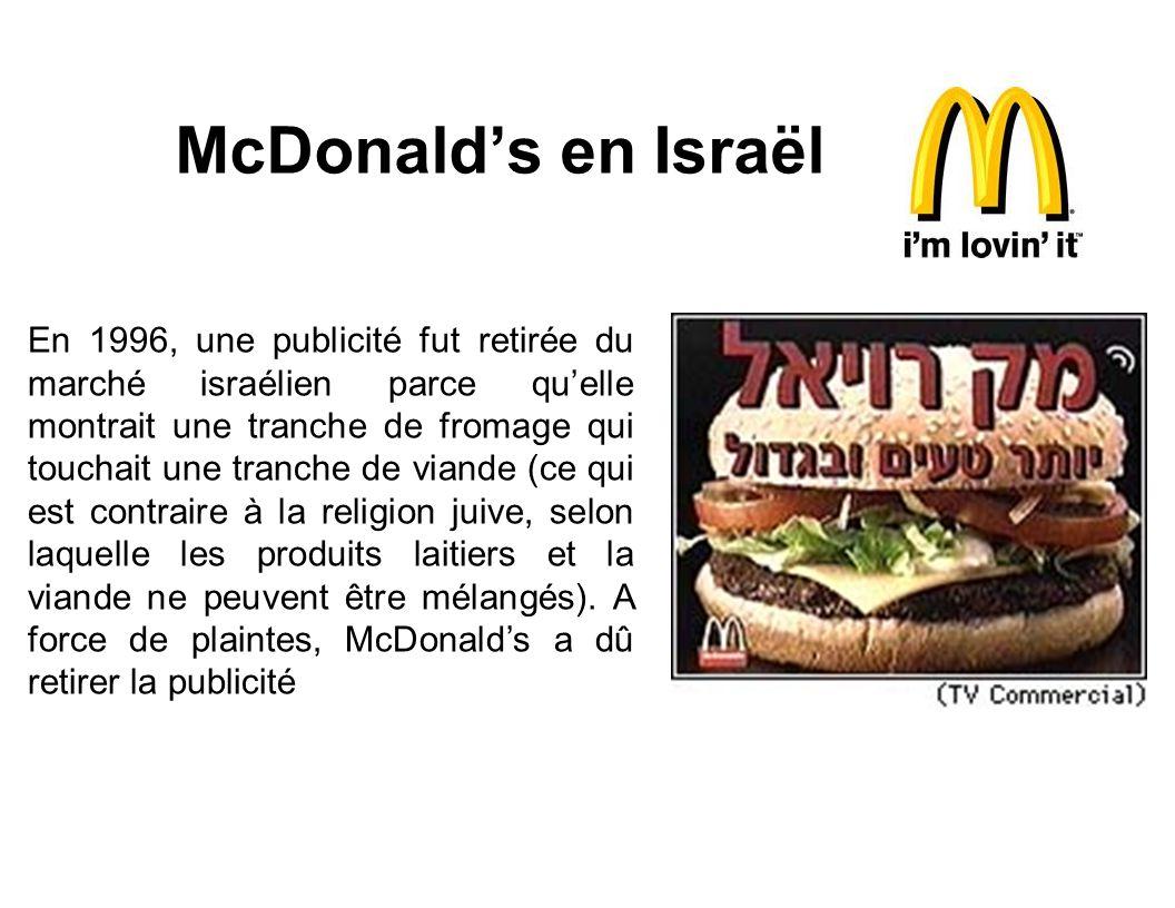 McDonalds en Israël En 1996, une publicité fut retirée du marché israélien parce quelle montrait une tranche de fromage qui touchait une tranche de vi