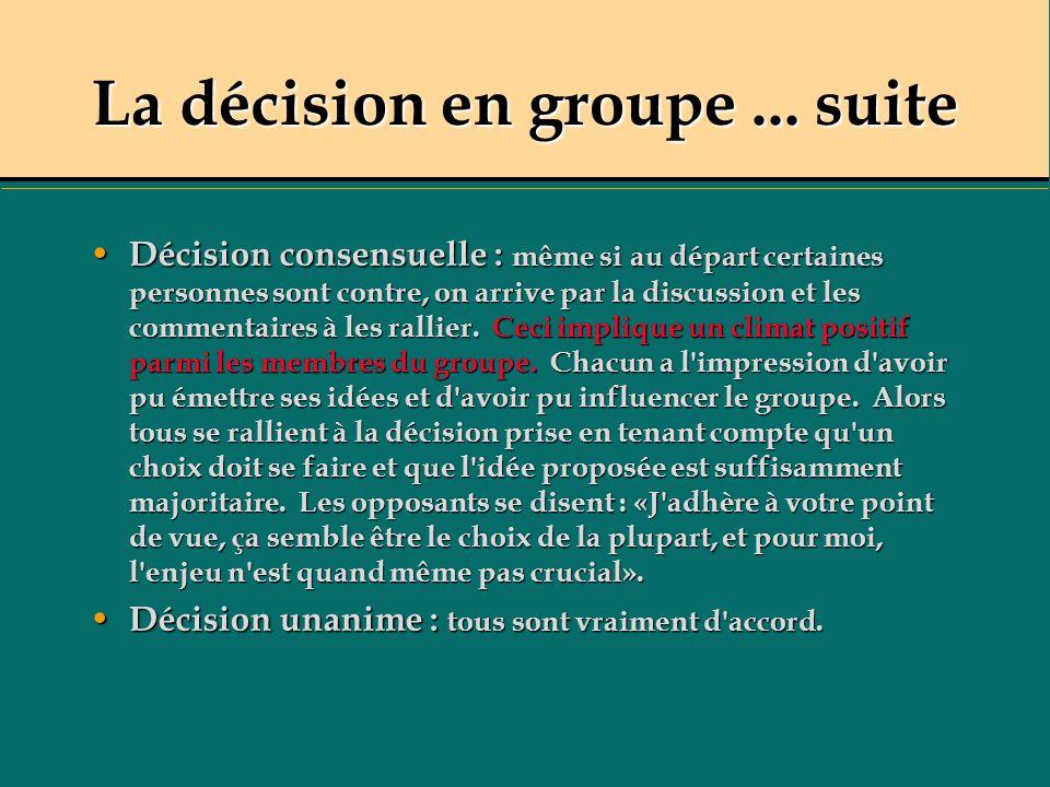 La décision en groupe... suite Décision consensuelle : même si au départ certaines personnes sont contre, on arrive par la discussion et les commentai