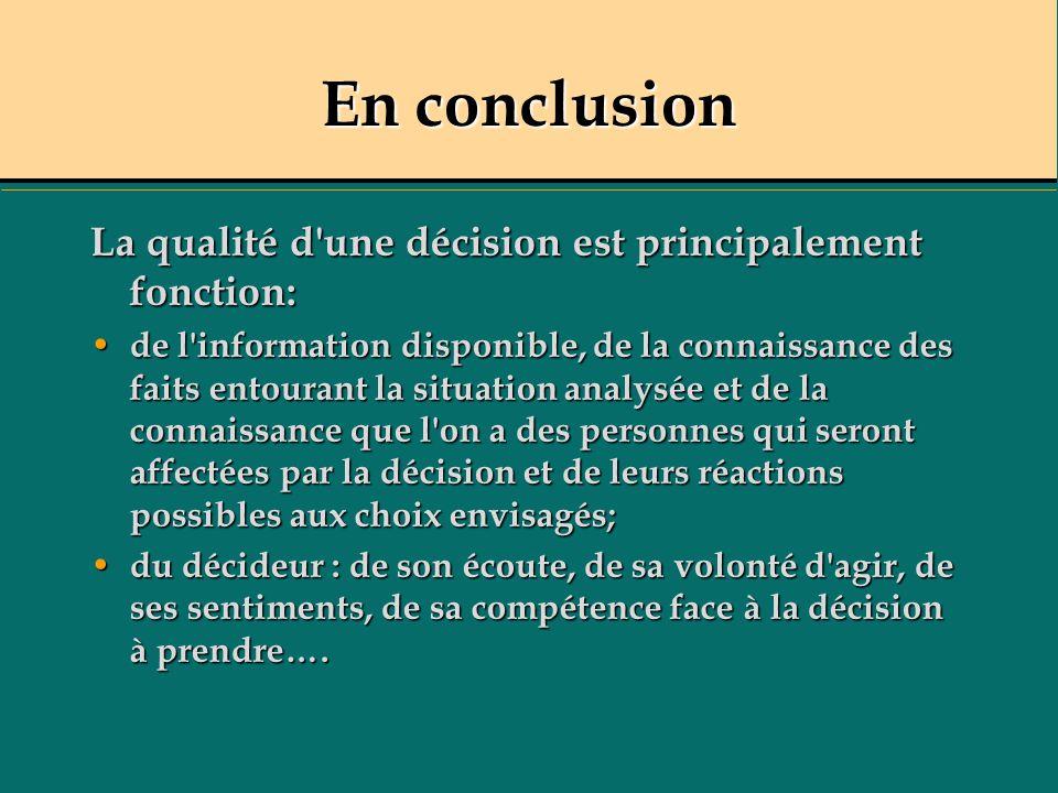 En conclusion La qualité d'une décision est principalement fonction: de l'information disponible, de la connaissance des faits entourant la situation