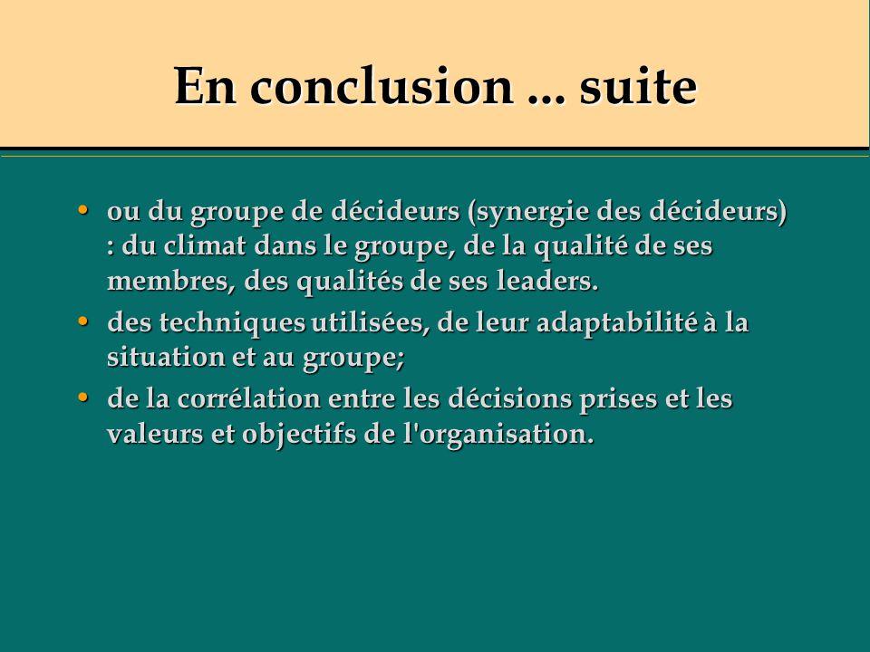 En conclusion... suite ou du groupe de décideurs (synergie des décideurs) : du climat dans le groupe, de la qualité de ses membres, des qualités de se