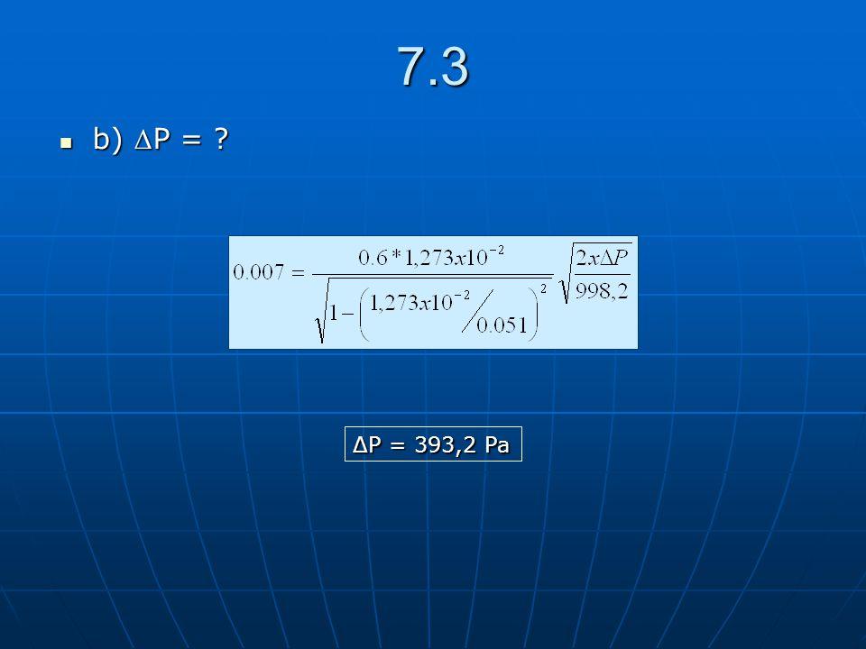 7.3 b) Δ P = ? b) Δ P = ? ΔP = 393,2 Pa