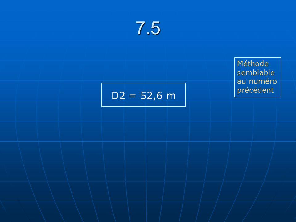 7.5 D2 = 52,6 m Méthode semblable au numéro précédent
