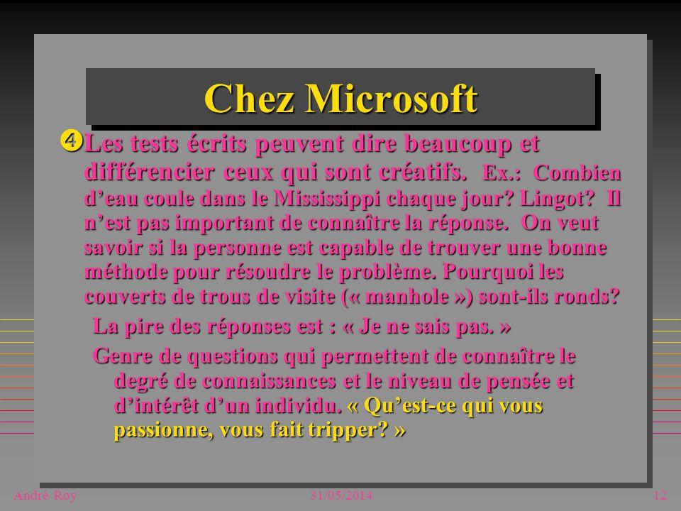 André Roy31/05/201412 Chez Microsoft Les tests écrits peuvent dire beaucoup et différencier ceux qui sont créatifs. Ex.: Combien deau coule dans le Mi