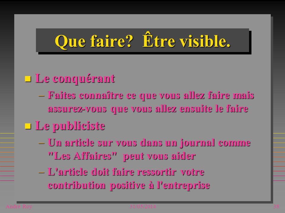 André Roy31/05/201438 Que faire. Être visible.