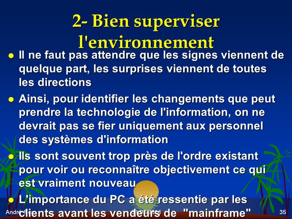 André Roy31/05/201435 2- Bien superviser l'environnement l Il ne faut pas attendre que les signes viennent de quelque part, les surprises viennent de
