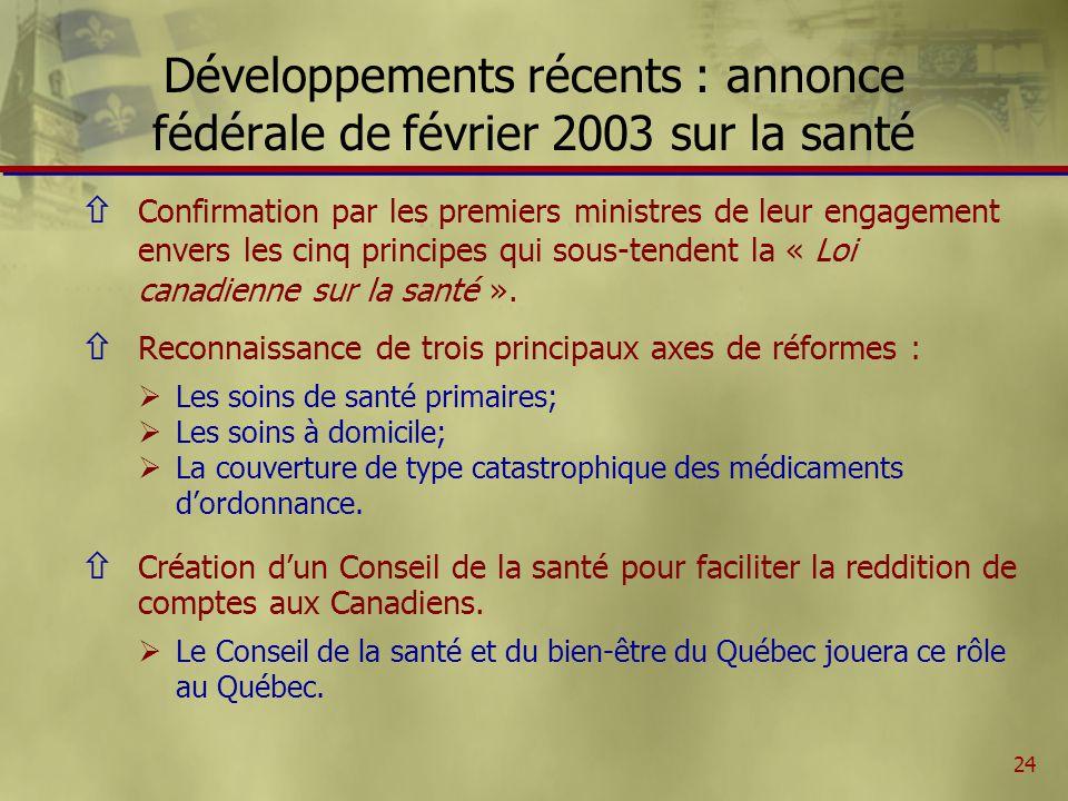 24 Développements récents : annonce fédérale de février 2003 sur la santé ñ Confirmation par les premiers ministres de leur engagement envers les cinq principes qui sous-tendent la « Loi canadienne sur la santé ».