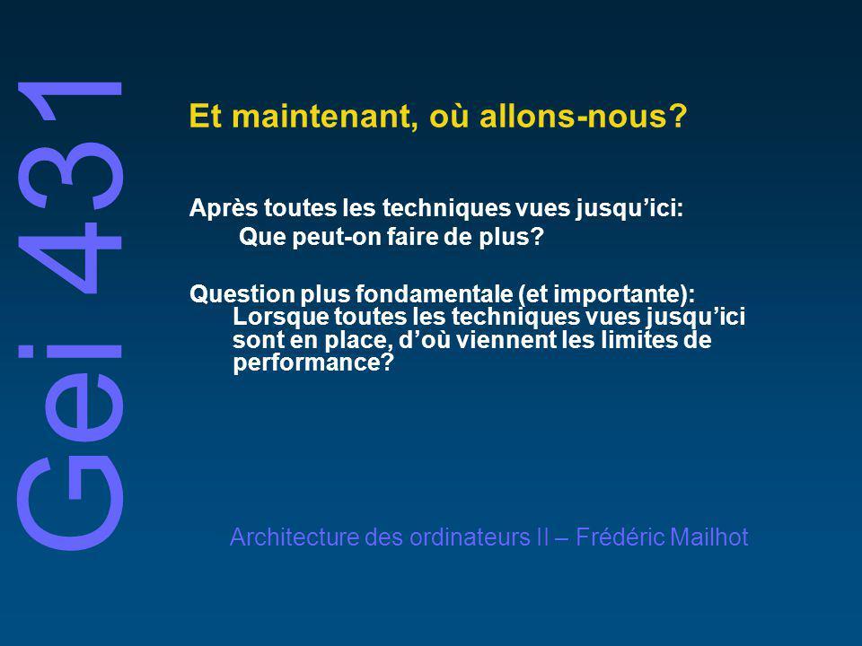 Gei 431 Architecture des ordinateurs II – Frédéric Mailhot Et maintenant, où allons-nous.