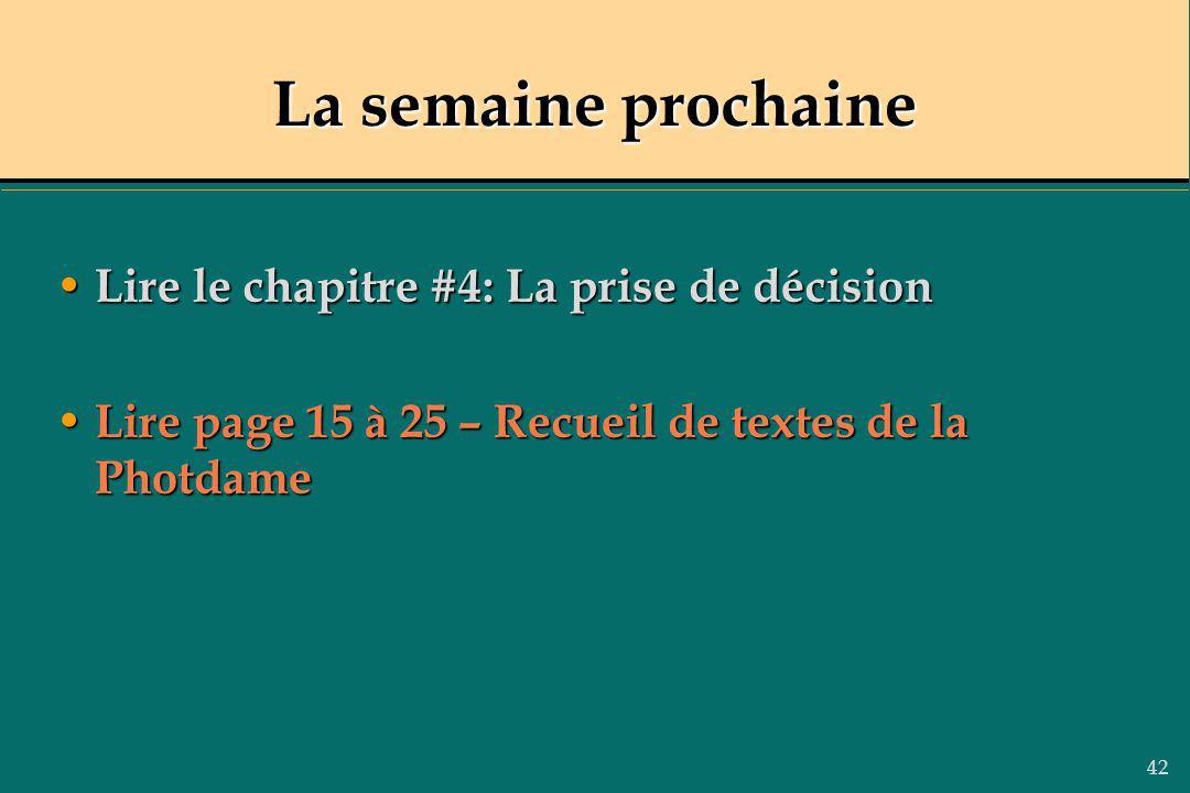 42 La semaine prochaine Lire le chapitre #4: La prise de décision Lire le chapitre #4: La prise de décision Lire page 15 à 25 – Recueil de textes de l