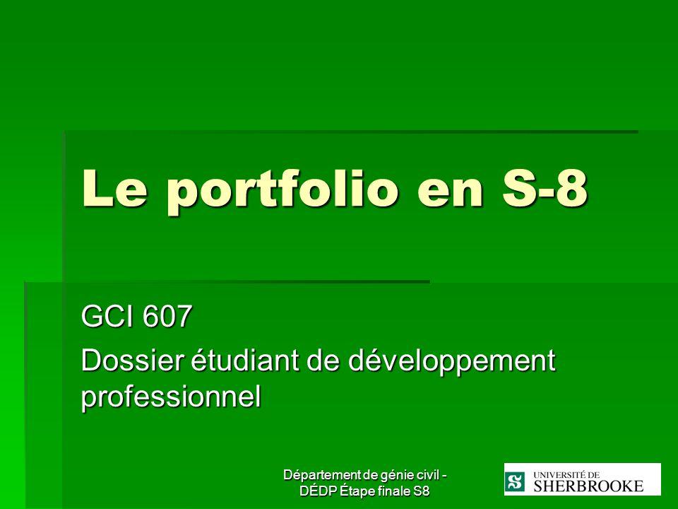 Département de génie civil - DÉDP Étape finale S8 Le portfolio en S-8 GCI 607 Dossier étudiant de développement professionnel