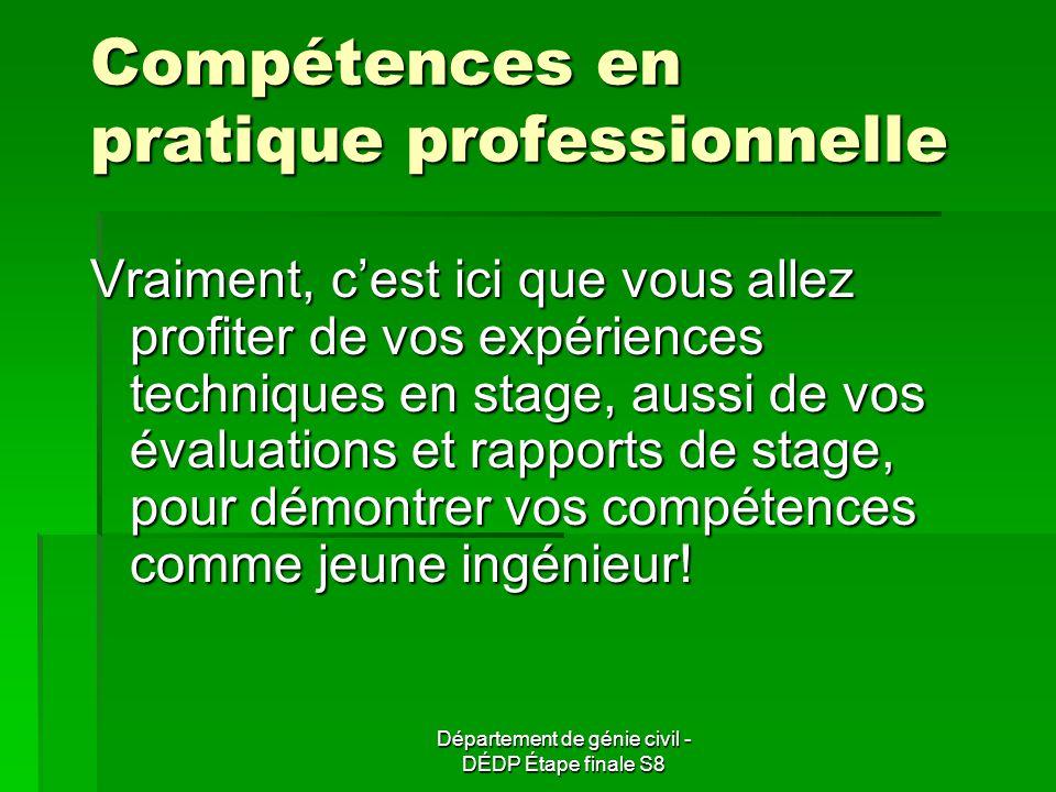 Compétences en pratique professionnelle Vraiment, cest ici que vous allez profiter de vos expériences techniques en stage, aussi de vos évaluations et rapports de stage, pour démontrer vos compétences comme jeune ingénieur!
