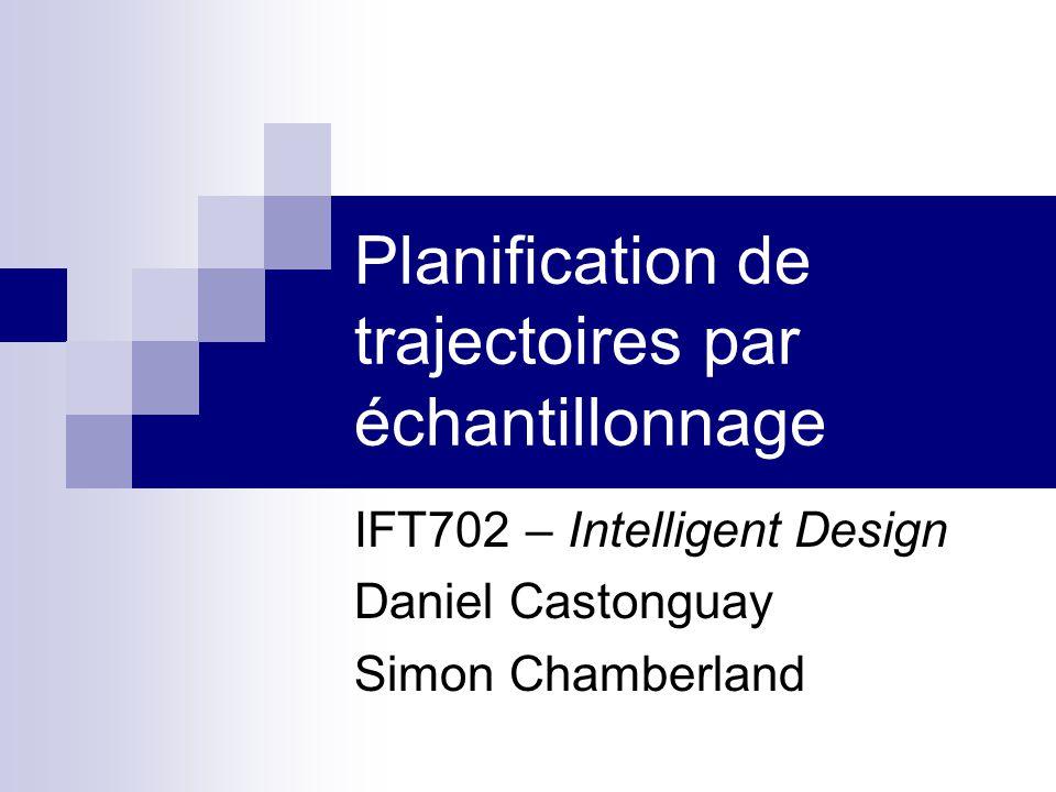 Planification de trajectoires par échantillonnage IFT702 – Intelligent Design Daniel Castonguay Simon Chamberland