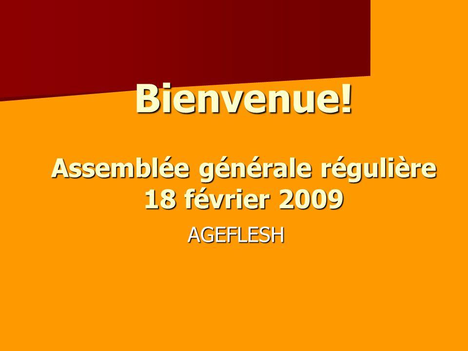Bienvenue! Assemblée générale régulière 18 février 2009 AGEFLESH