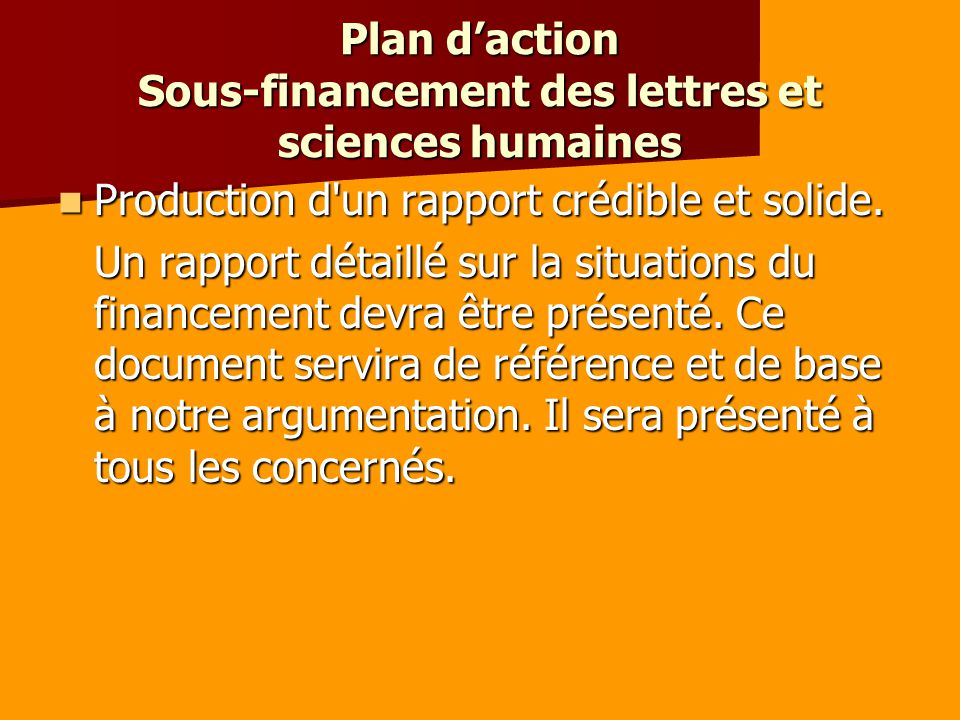 Plan daction Sous-financement des lettres et sciences humaines Production d'un rapport crédible et solide. Production d'un rapport crédible et solide.