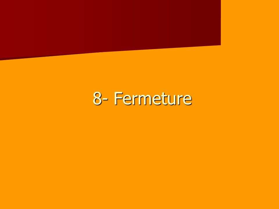 8- Fermeture