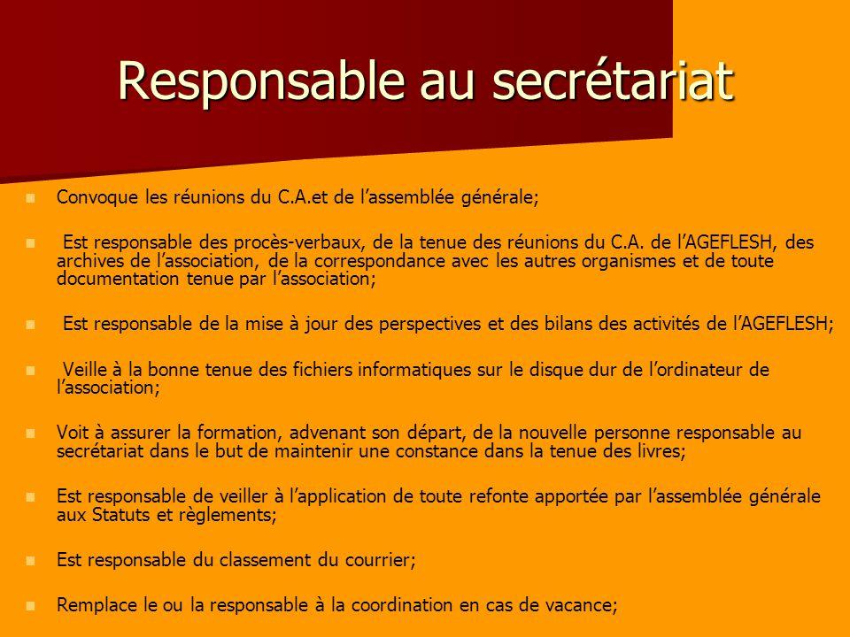 Responsable au secrétariat Convoque les réunions du C.A.et de lassemblée générale; Est responsable des procès-verbaux, de la tenue des réunions du C.A.