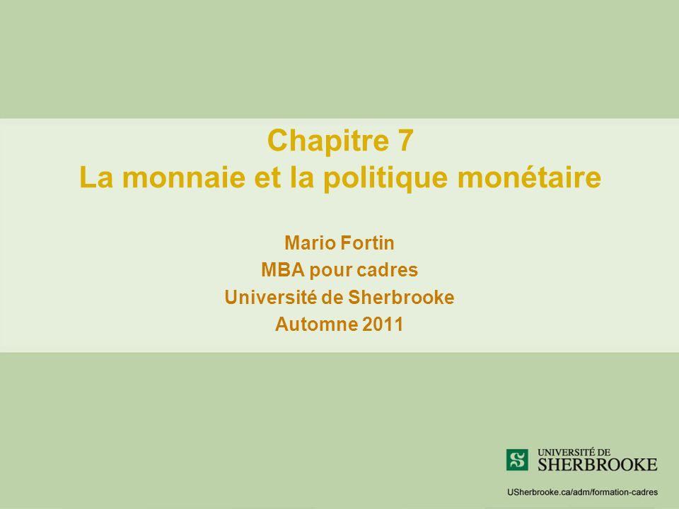 Chapitre 7 La monnaie et la politique monétaire Mario Fortin MBA pour cadres Université de Sherbrooke Automne 2011