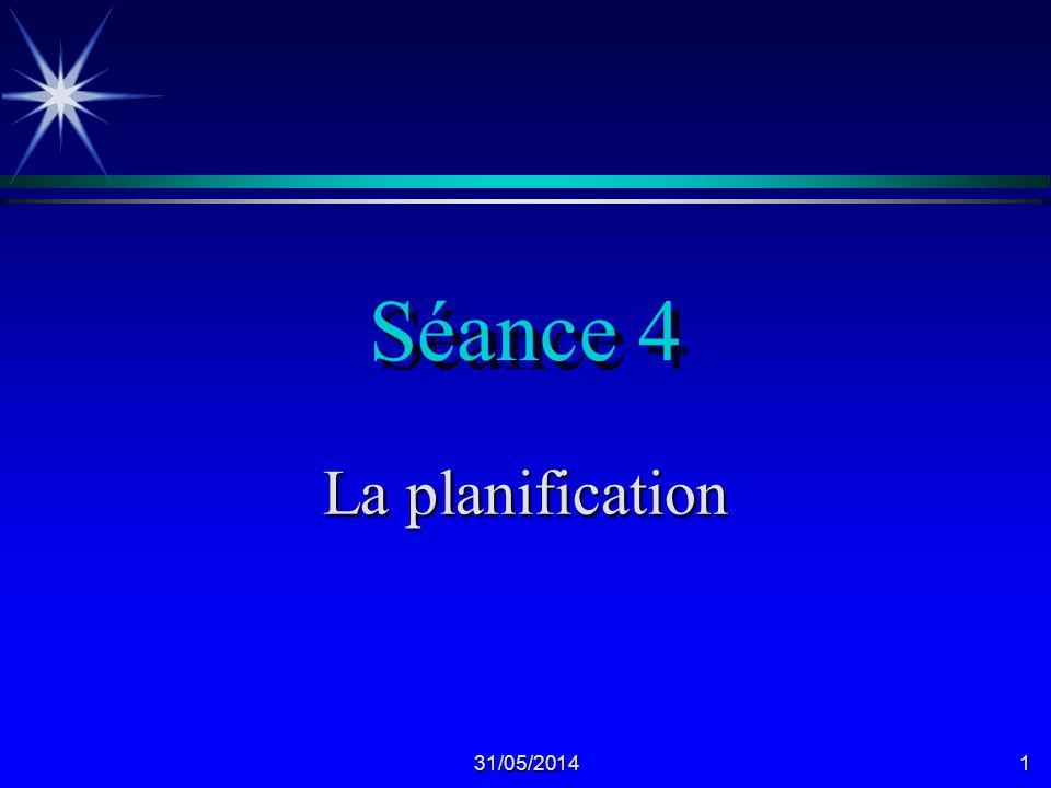 31/05/20141 Séance 4 La planification