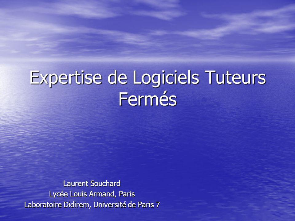 Expertise de Logiciels Tuteurs Fermés Laurent Souchard Lycée Louis Armand, Paris Laboratoire Didirem, Université de Paris 7