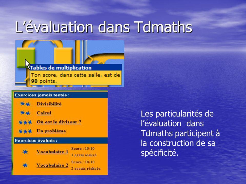 Lévaluation dans Tdmaths Les particularités de lévaluation dans Tdmaths participent à la construction de sa spécificité.
