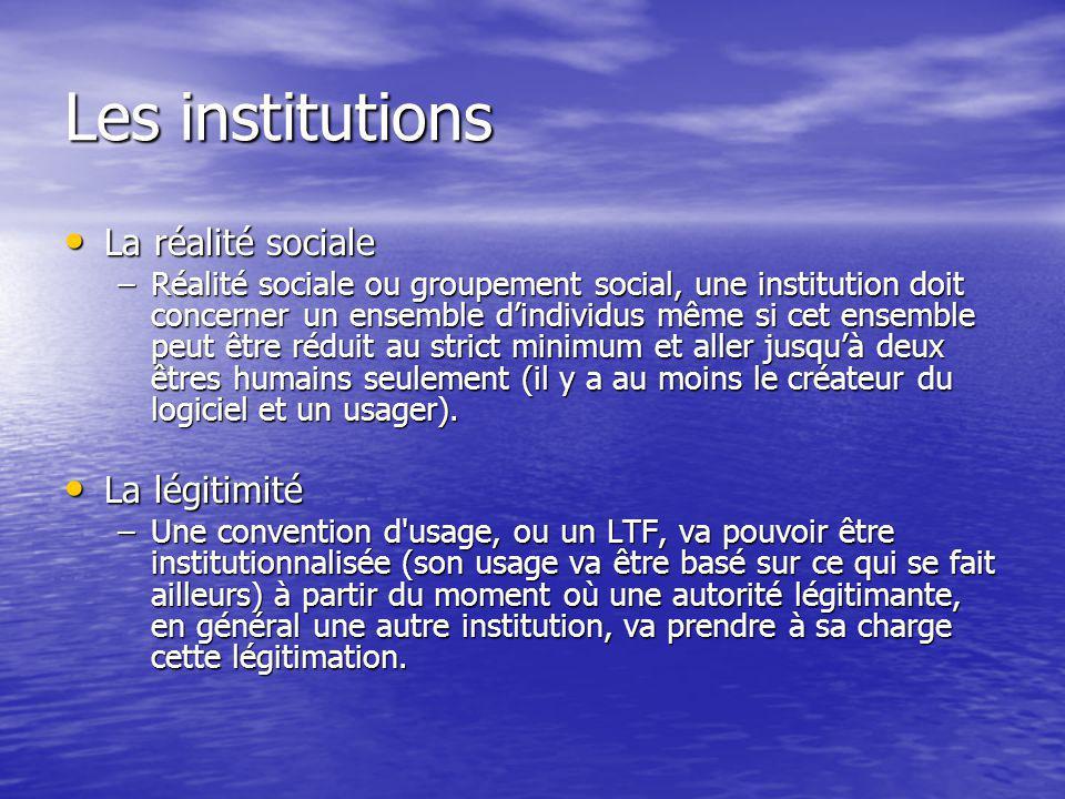 Les institutions La réalité sociale La réalité sociale –Réalité sociale ou groupement social, une institution doit concerner un ensemble dindividus mê