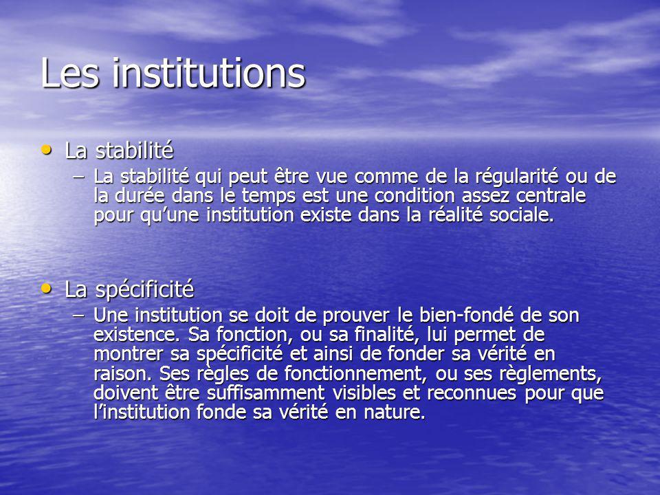 Les institutions La stabilité La stabilité –La stabilité qui peut être vue comme de la régularité ou de la durée dans le temps est une condition assez